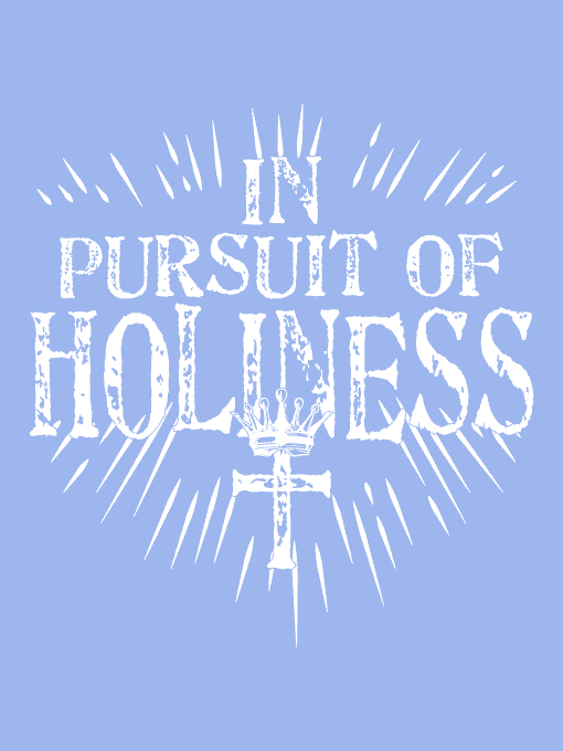 In Pursuit of Holiness Shirt